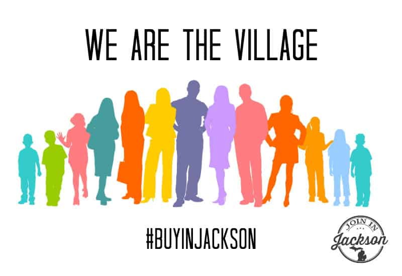 We are the Village. We can support small businesses in our community of Jackson Michigan.
